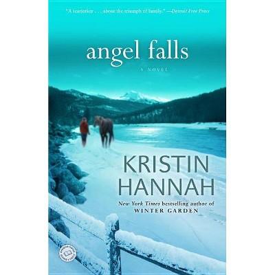 Angel Falls - by  Kristin Hannah (Paperback)