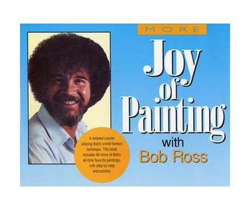 More Joy of Painting With Bob Ross : America's Favorite Art Instructor (Reprint) (Paperback) (Annette - image 1 of 1