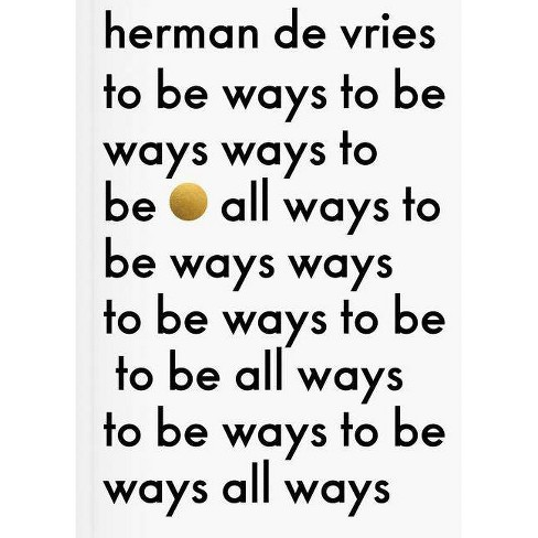 Herman de Vries: To Be All Ways to Be - (Hardcover) - image 1 of 1