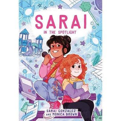 Sarai in the Spotlight! - by Sarai Gonzalez & Monica Brown & Christine Almeda (Paperback)