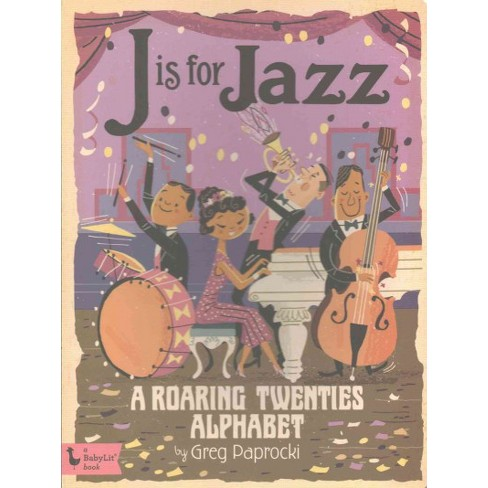J Is for Jazz: A Roaring Twenties Alphab - (Board_book) - image 1 of 1