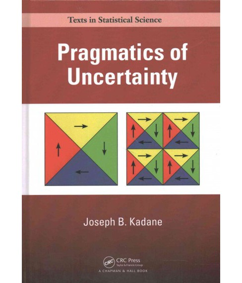 Pragmatics of Uncertainty (Hardcover) (Joseph B. Kadane) - image 1 of 1