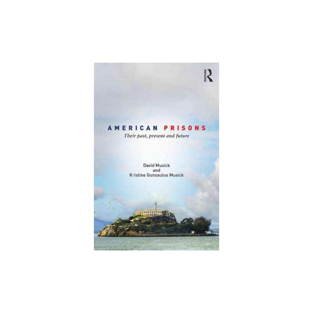 American Prisons : Their Past, Present and Future (Paperback) (David Musick & Kristine Gunsaulus-musick)
