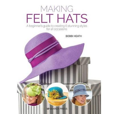 Making Felt Hats - by  Bobbi Heath (Paperback)