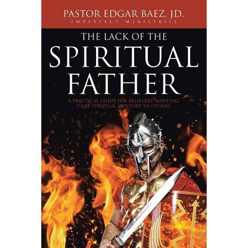 The Lack of the Spiritual Father - by Pastor Edgar Baez JD (Paperback)