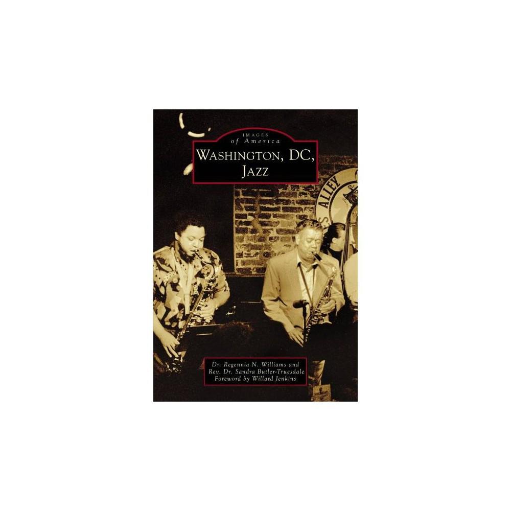 Washington, DC, Jazz - by Regennia N. Williams & Sandra Butler-truesdale (Paperback)