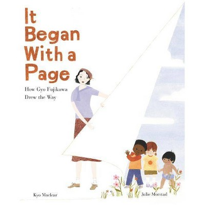 It Began with a Page: How Gyo Fujikawa Drew the Way - by Kyo Maclear (Hardcover)