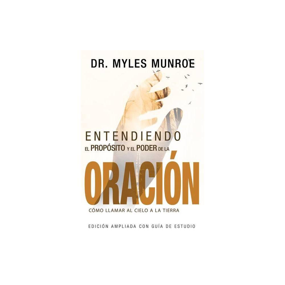 Entendiendo El Prop Sito Y El Poder De La Oraci N By Myles Munroe Paperback