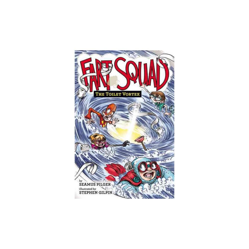 Toilet Vortex - (Fart Squad) by Seamus Pilger (Hardcover)