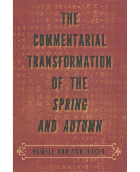 Commentarial Transformation of the Spring and Autumn (Reprint) (Paperback) (Newell Ann Van Auken) - image 1 of 1