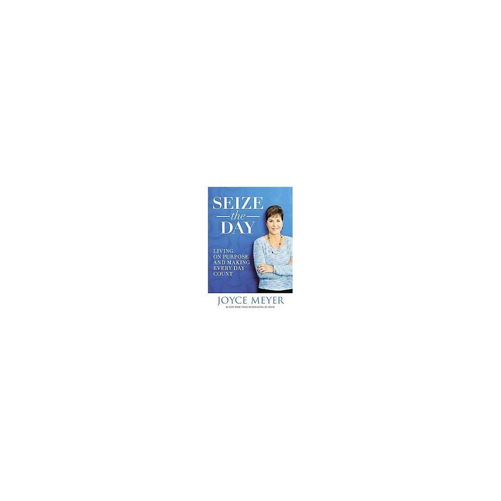 Seize the Day : Living on Purpose and Making Every Day Count (Large Print) (Hardcover) (Joyce Meyer)