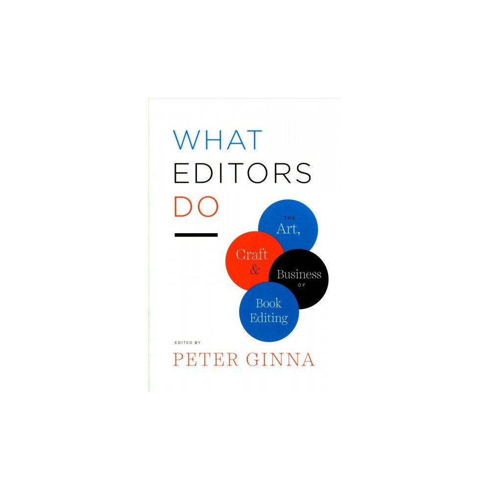What Editors Do : The Art, Craft, and Business of Book Editing - (Paperback)