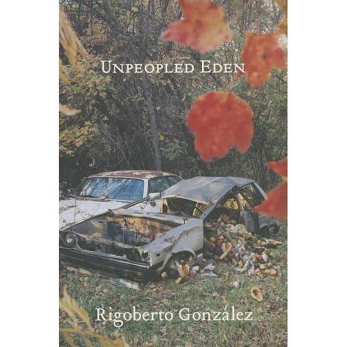 Unpeopled Eden - by  Rigoberto Gonzalez (Paperback) - image 1 of 1