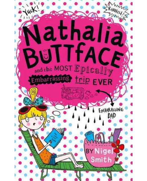 Nathalia Buttface and the Most Epically Embarrassing Trip Ever (Paperback) (Nigel Smith) - image 1 of 1