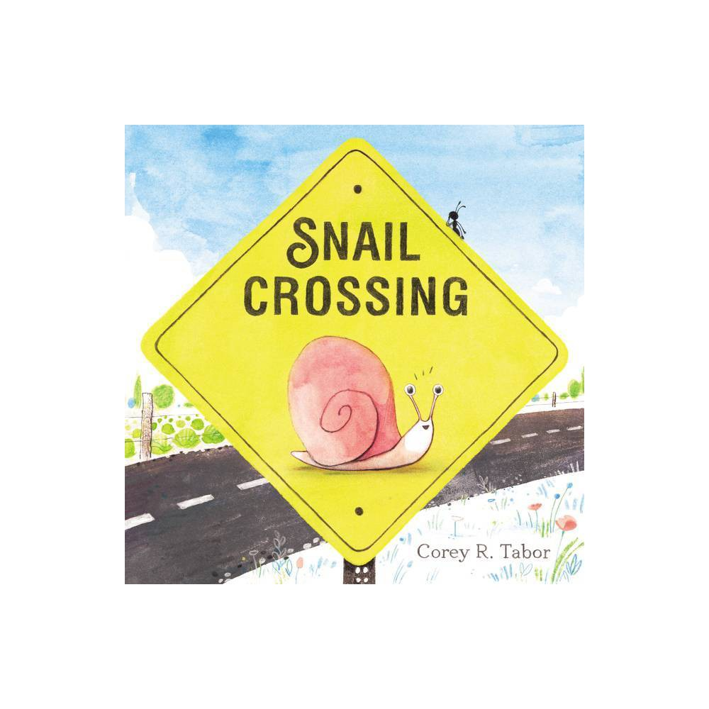 Snail Crossing By Corey R Tabor Hardcover