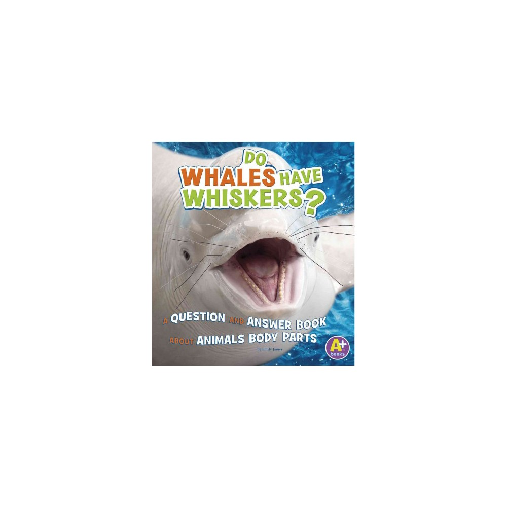 Do Whales Have Whiskers? : A Question and Answer Book About Animal Body Parts (Paperback) (Emily James)