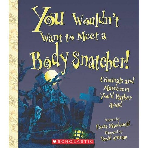 You Wouldn't Want to Meet a Body Snatcher! - (You Wouldn't Want To...) by  Fiona MacDonald (Paperback) - image 1 of 1