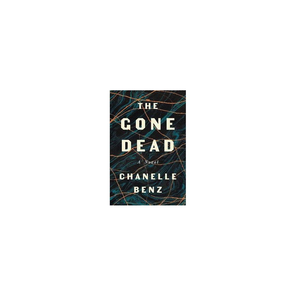 Gone Dead - by Chanelle Benz (Hardcover)