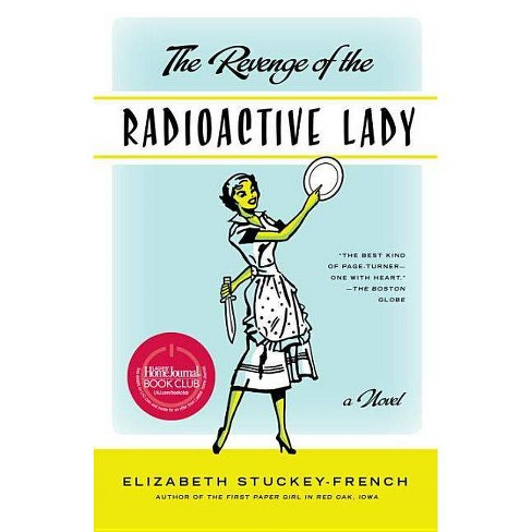 The Revenge of the Radioactive Lady - by  Elizabeth Stuckey-French (Paperback) - image 1 of 1