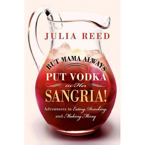 But Mama Always Put Vodka in Her Sangria! - by  Julia Reed (Hardcover) - image 1 of 1