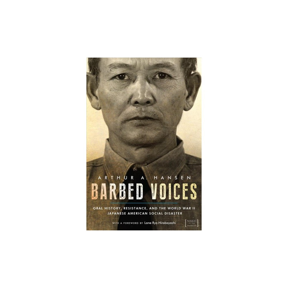 Barbed Voices : Oral History, Resistance, and the World War II Japanese American Social Disaster