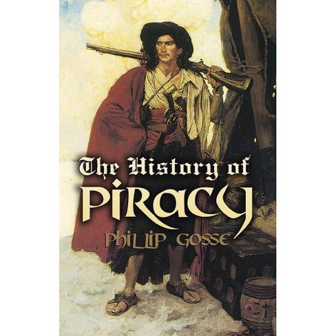 The History of Piracy - (Dover Maritime Books) by  Philip Gosse (Paperback) - image 1 of 1