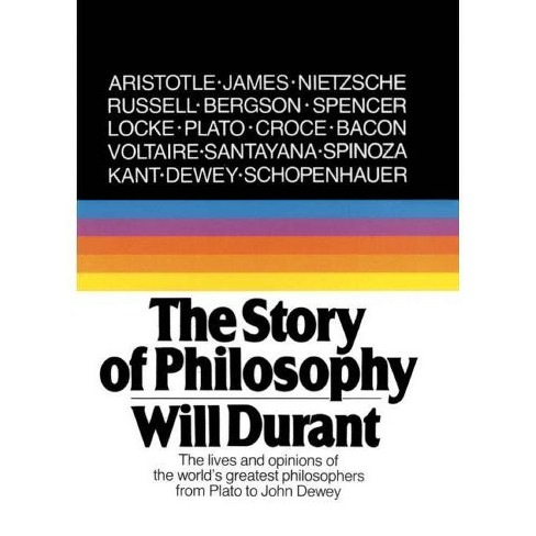 Story of Philosophy: The Lives and Opinions of the World's Greatest Philosophers - by  Will Durant - image 1 of 1