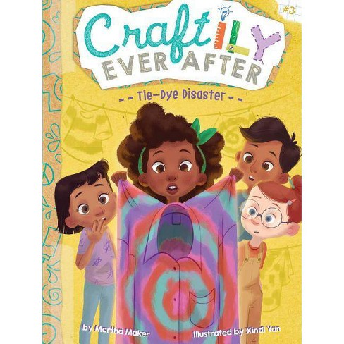 Tie-Dye Disaster - (Craftily Ever After) by  Martha Maker (Hardcover) - image 1 of 1