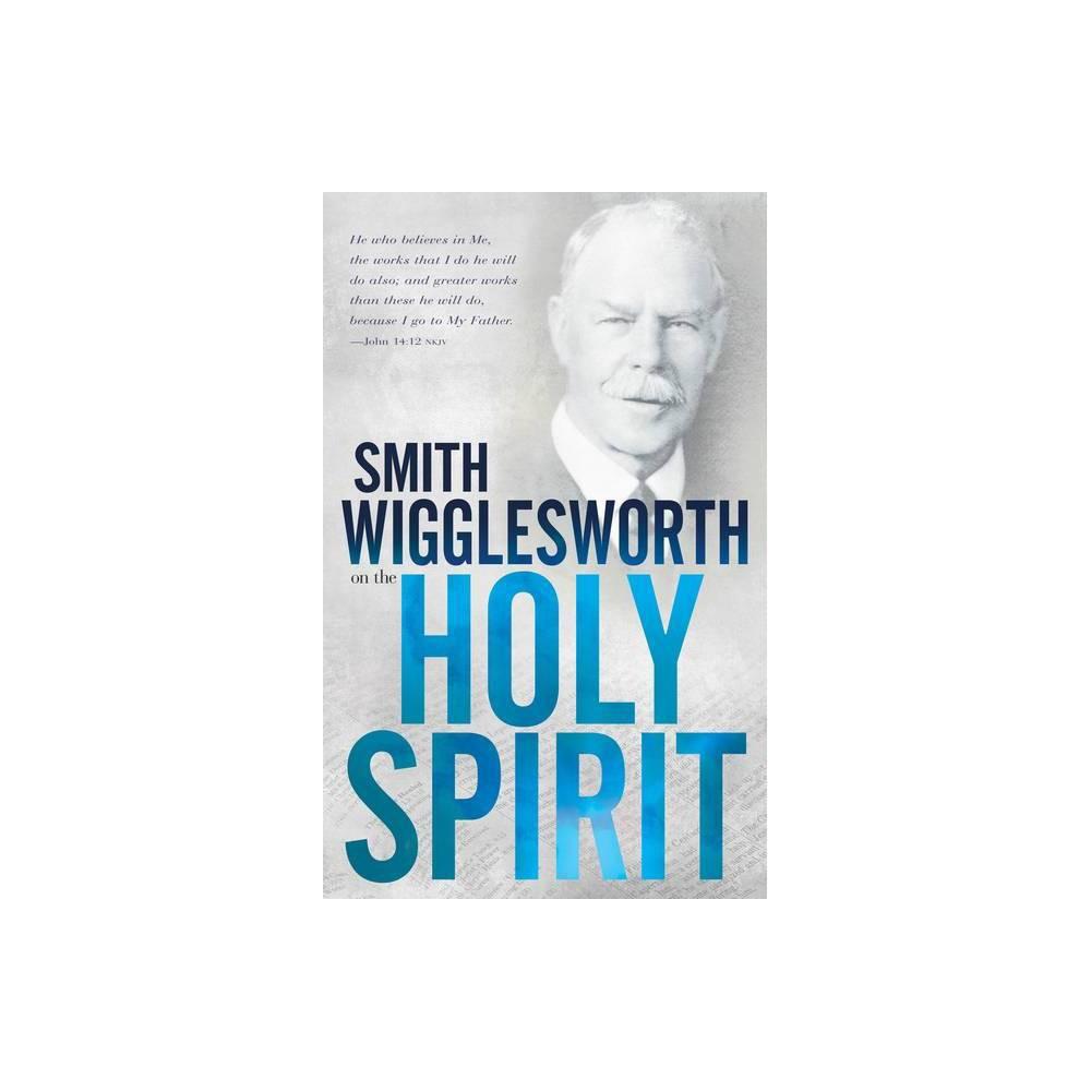 Smith Wigglesworth On The Holy Spirit Paperback