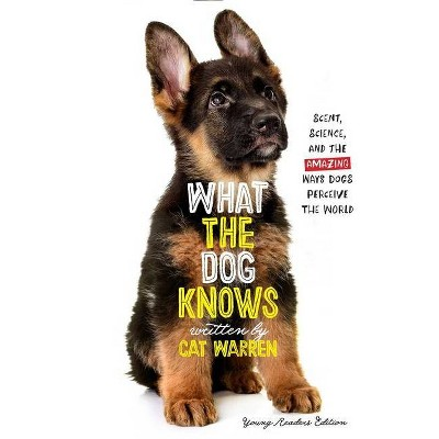 What the Dog Knows Young Readers Edition - by  Cat Warren (Paperback)