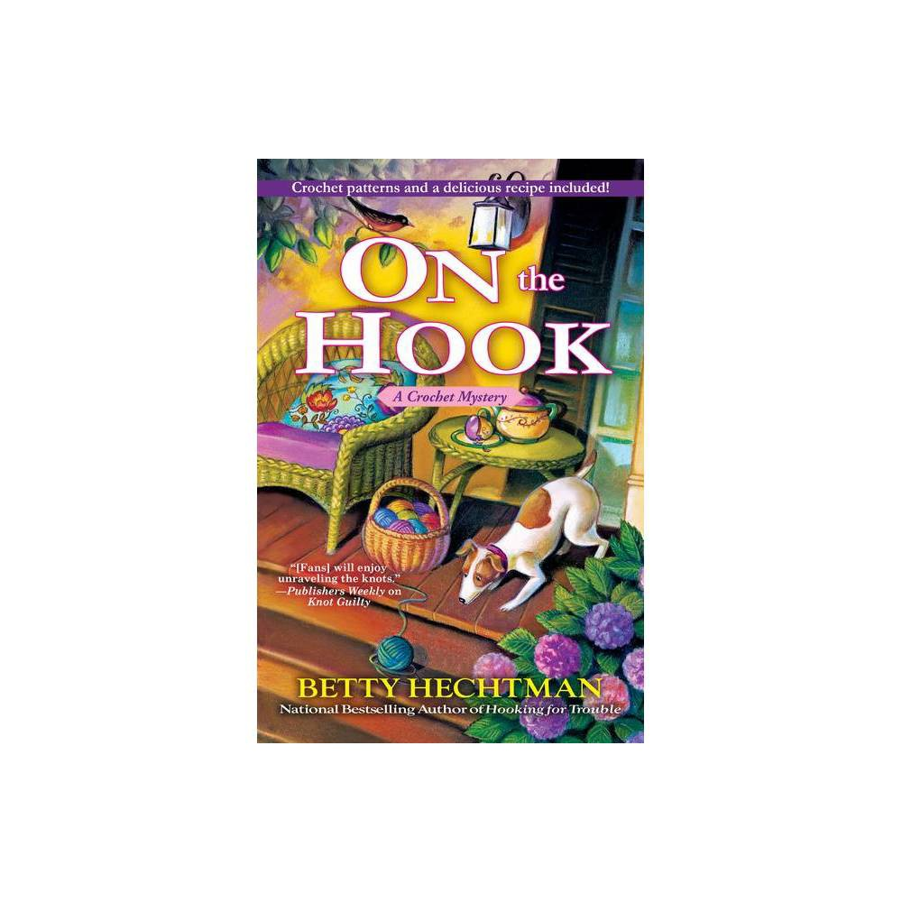 On The Hook Crochet Mystery By Betty Hechtman Hardcover