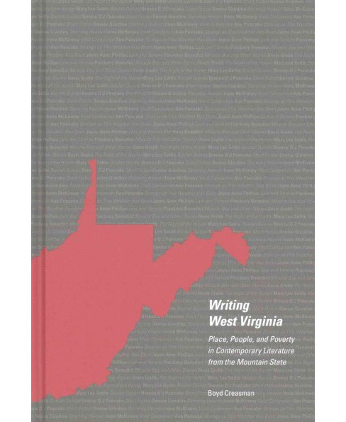 Writing West Virginia : Place, People, and Poverty in Contemporary Literature from the Mountain State - image 1 of 1