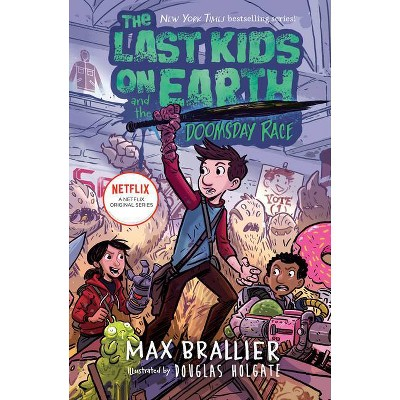 The Last Kids on Earth and the Doomsday Race - by Max Brallier (Hardcover)