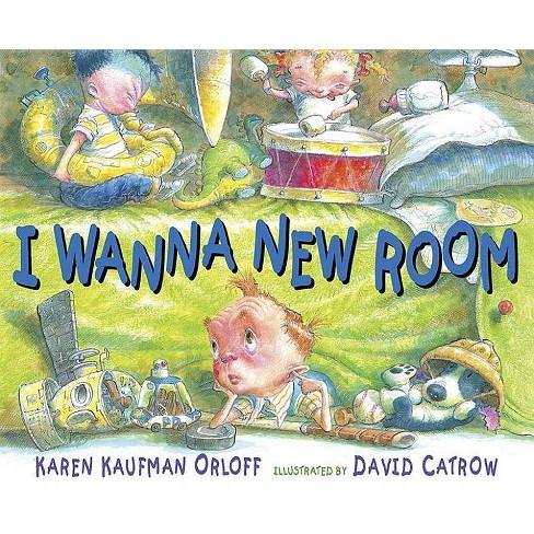 I Wanna New Room - by  Karen Kaufman Orloff (Hardcover) - image 1 of 1