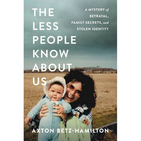 The Less People Know about Us - by  Axton Betz-Hamilton (Hardcover) - image 1 of 1