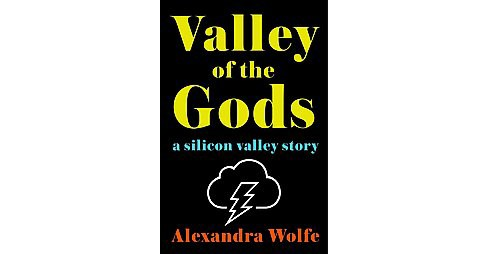 Valley of the Gods : A Silicon Valley Story (Hardcover) (Alexandra Wolfe) - image 1 of 1