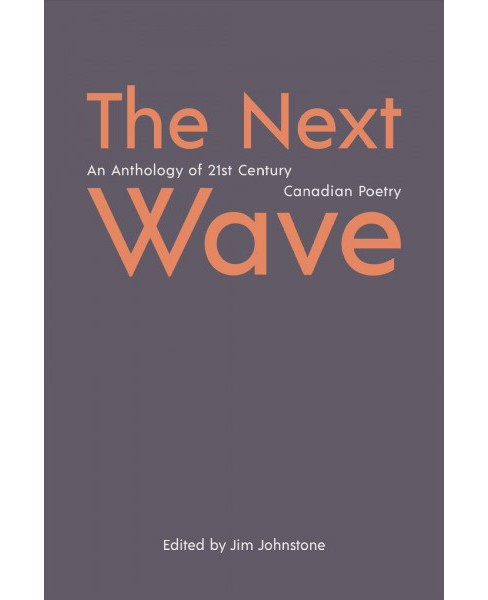 Next Wave : An Anthology of 21st Century Canadian Poetry -  (Paperback) - image 1 of 1