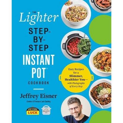 The Lighter Step-By-Step Instant Pot Cookbook - by Jeffrey Eisner (Paperback)