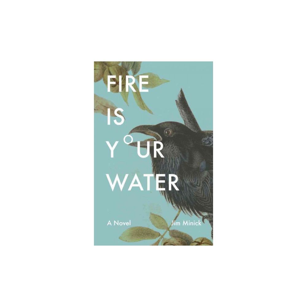 Fire Is Your Water (Hardcover) (Jim Minick)