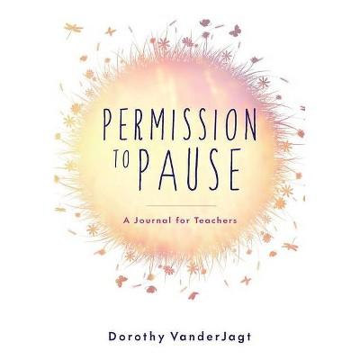 Permission to Pause - by  Dorothy Vanderjagt (Paperback)