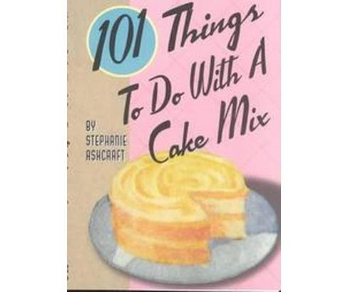 101 Things to Do With a Cake Mix (Paperback) (Stephanie Ashcraft) - image 1 of 1