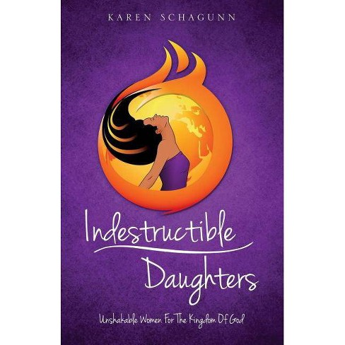 Indestructible Daughters - by  Karen Schagunn (Paperback) - image 1 of 1