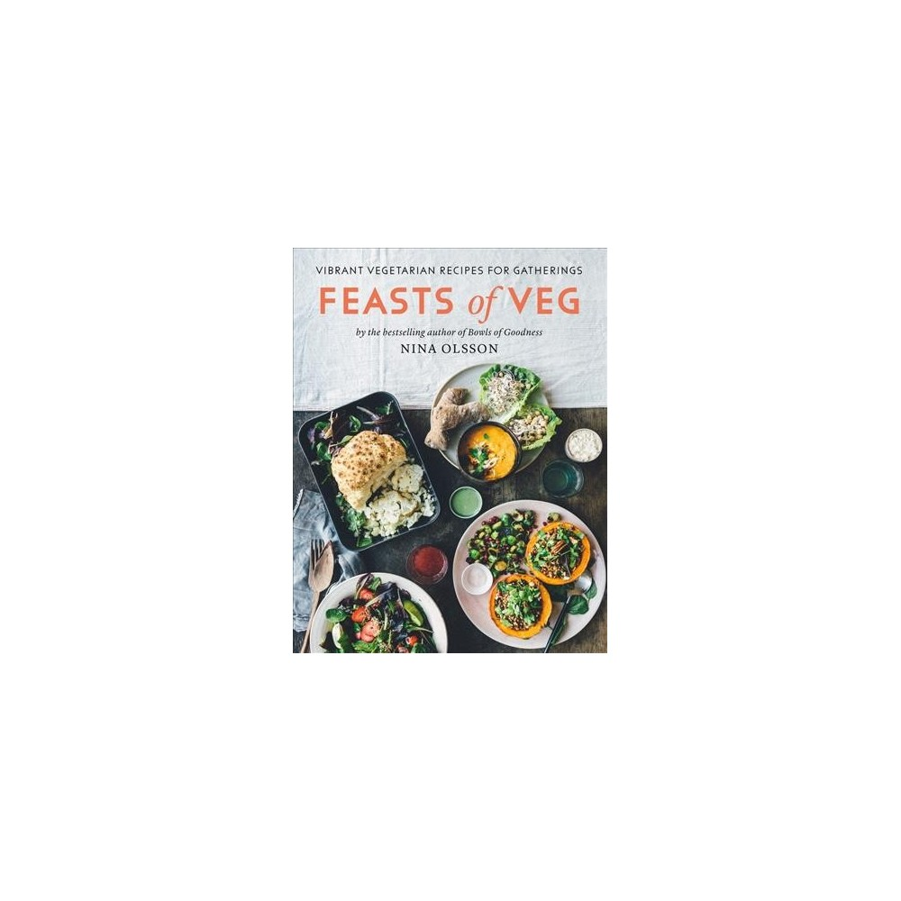 Feasts of Veg : Vibrant Vegetarian Recipes for Gatherings - by Nina Olsson (Hardcover)