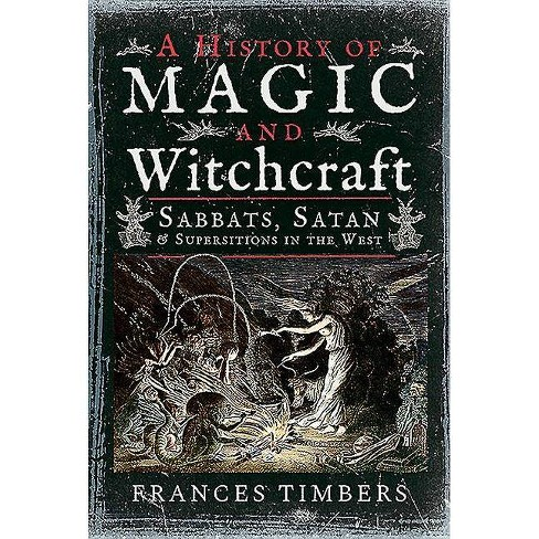 A History of Magic and Witchcraft - by  Frances Timbers (Hardcover) - image 1 of 1