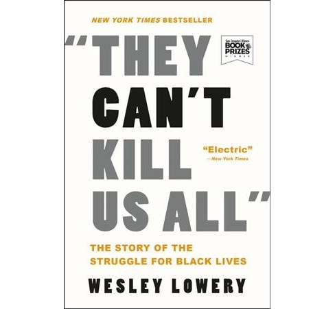 They Can't Kill Us All : The Story of the Struggle for Black Lives - Reprint by Wesley Lowery - image 1 of 1