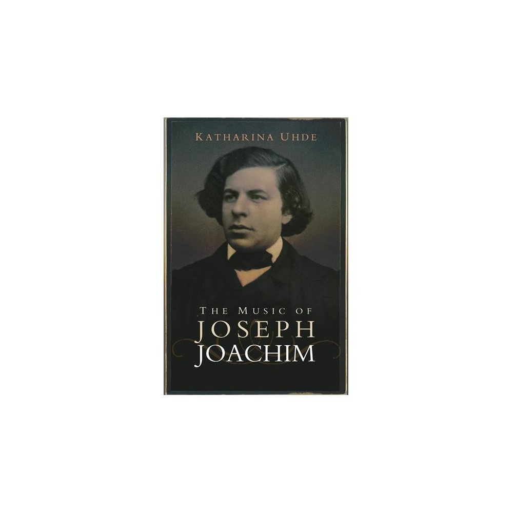 Music of Joseph Joachim - by Katharina Uhde (Hardcover)