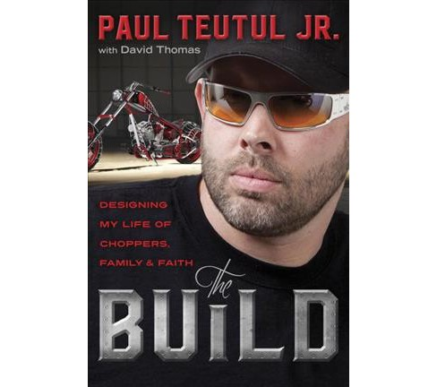 Build : Designing My Life of Choppers, Family & Faith (Hardcover) (Jr. Paul Teutul) - image 1 of 1
