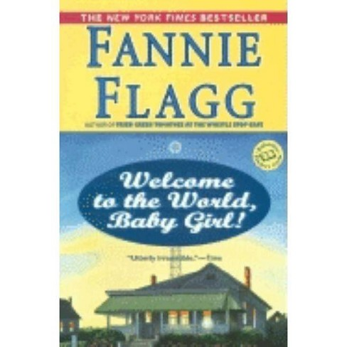 Welcome to the World, Baby Girl! - (Ballantine Reader's Circle) by  Fannie Flagg (Paperback) - image 1 of 1