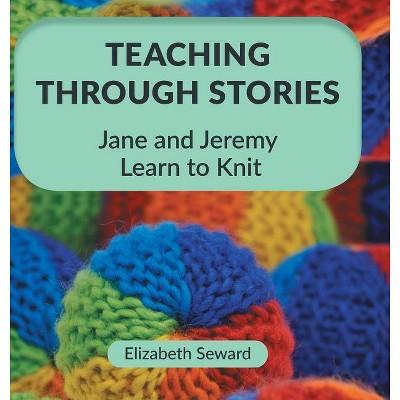 Teaching Through Stories - by  Elizabeth Seward (Hardcover)