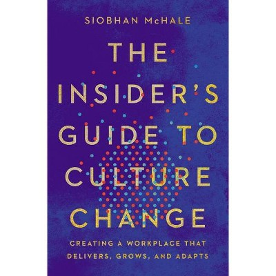 The Insider's Guide to Culture Change - by  Siobhan McHale (Hardcover)